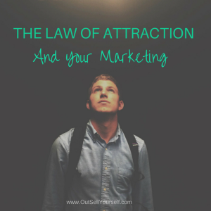 THE LAW OF ATTRACTION And Your Marketing